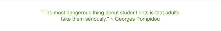 """The most dangerous thing about student riots is that adults take them seriously."" - Georges Pompidou"